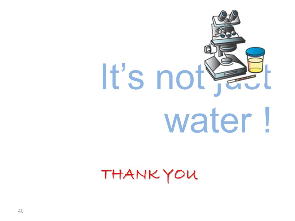 It's not just water ! Thank you