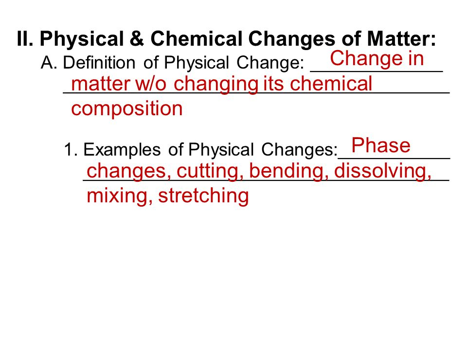 II. Physical & Chemical Changes of Matter: