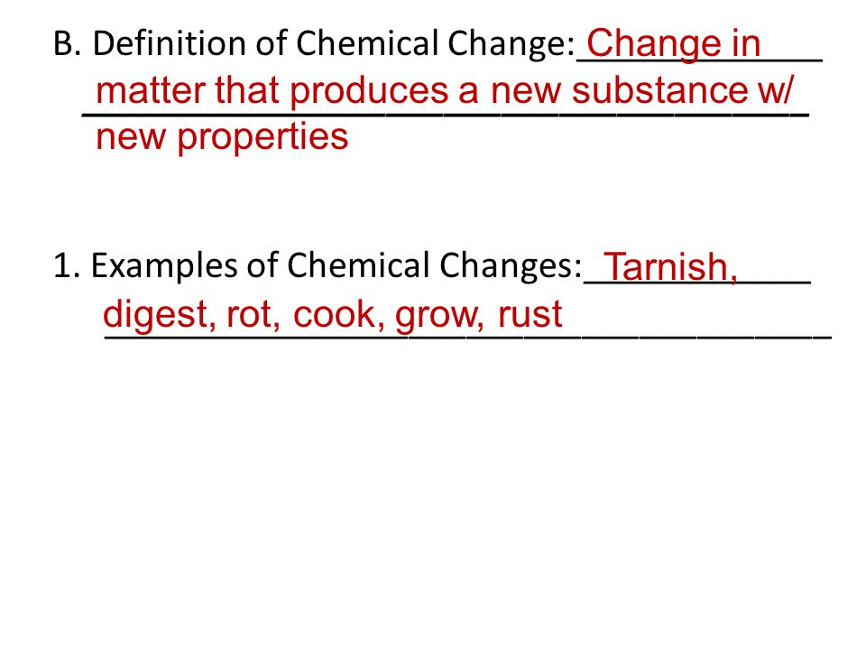 B. Definition of Chemical Change:_____________ ______________________________________ 1. Examples of Chemical Changes:____________