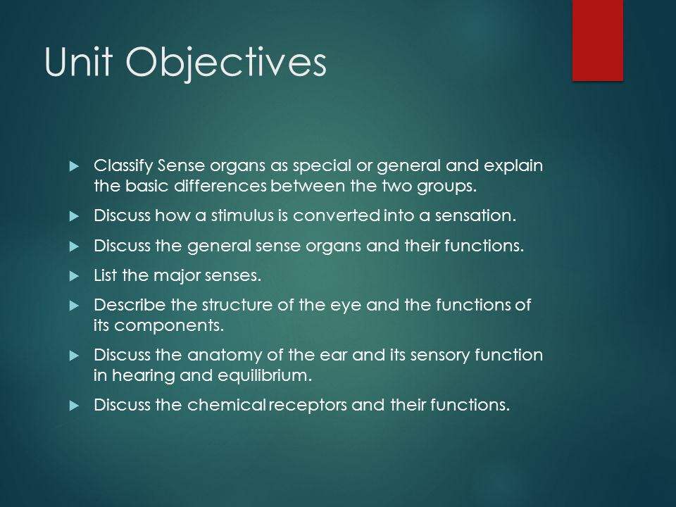 Unit Objectives Classify Sense organs as special or general and explain the basic differences between the two groups.