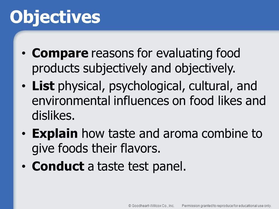 Objectives Compare reasons for evaluating food products subjectively and objectively.