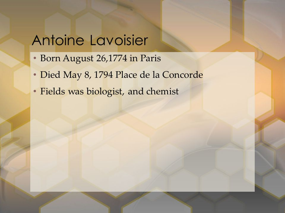 Antoine Lavoisier Born August 26,1774 in Paris