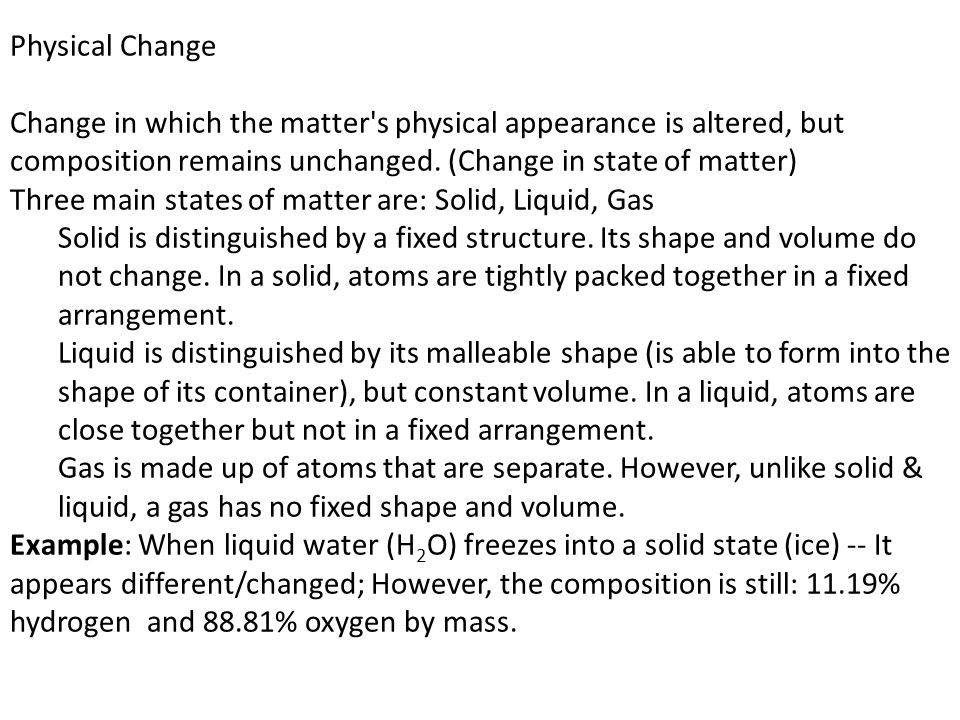 Physical Change Change in which the matter s physical appearance is altered, but composition remains unchanged. (Change in state of matter)