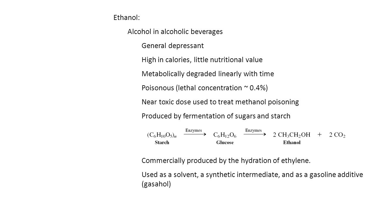 Ethanol: Alcohol in alcoholic beverages. General depressant. High in calories, little nutritional value.