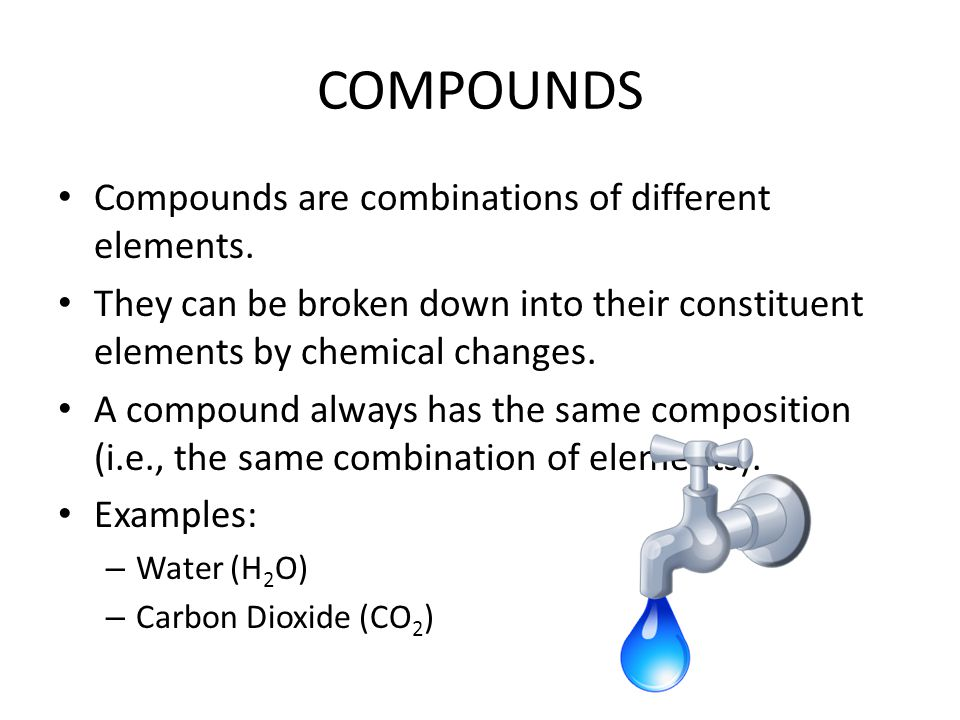 COMPOUNDS Compounds are combinations of different elements.