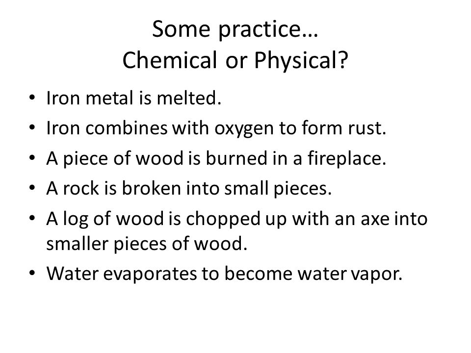 Some practice… Chemical or Physical