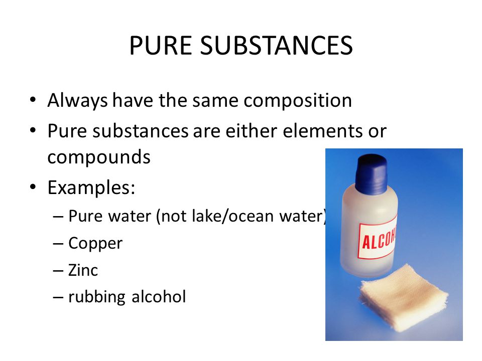 PURE SUBSTANCES Always have the same composition