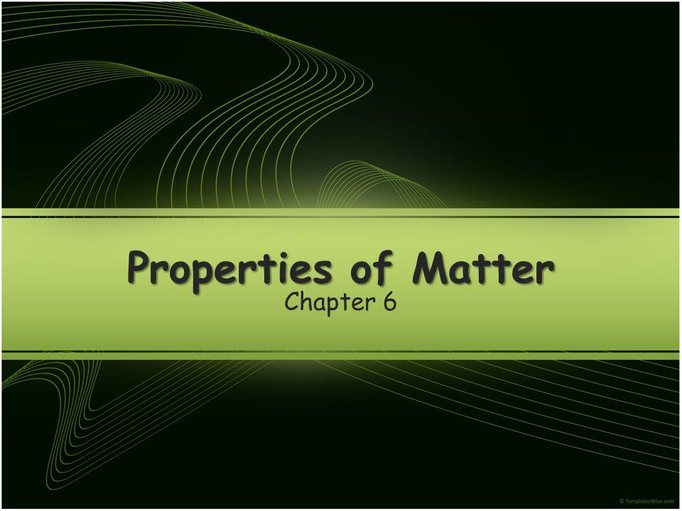 Properties of Matter Chapter 6
