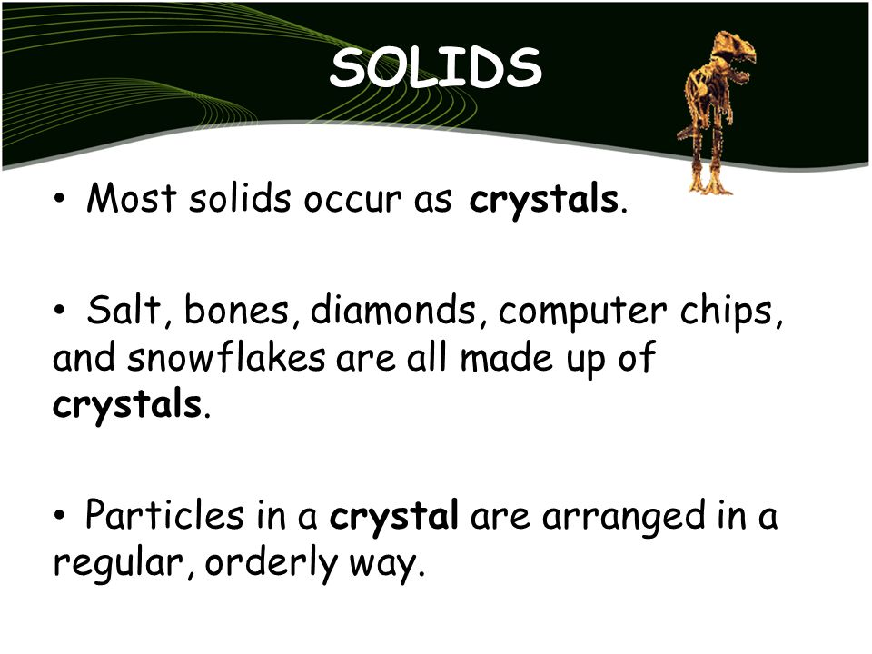 SOLIDS Most solids occur as crystals.