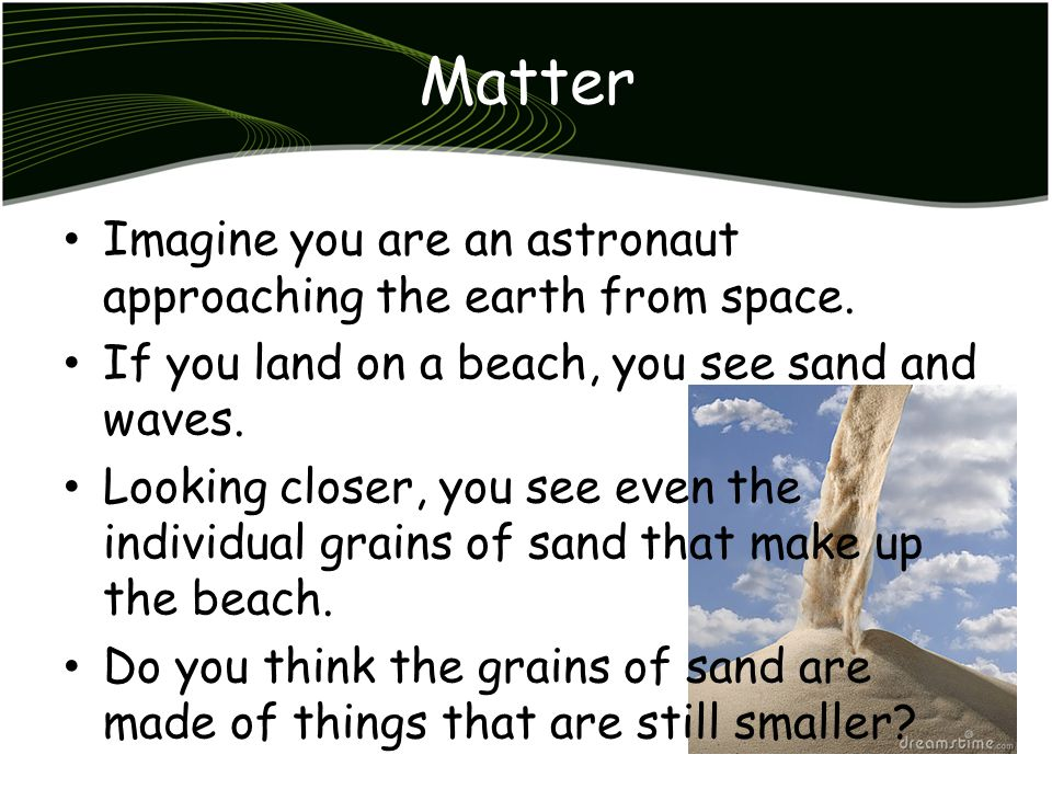 Matter Imagine you are an astronaut approaching the earth from space.