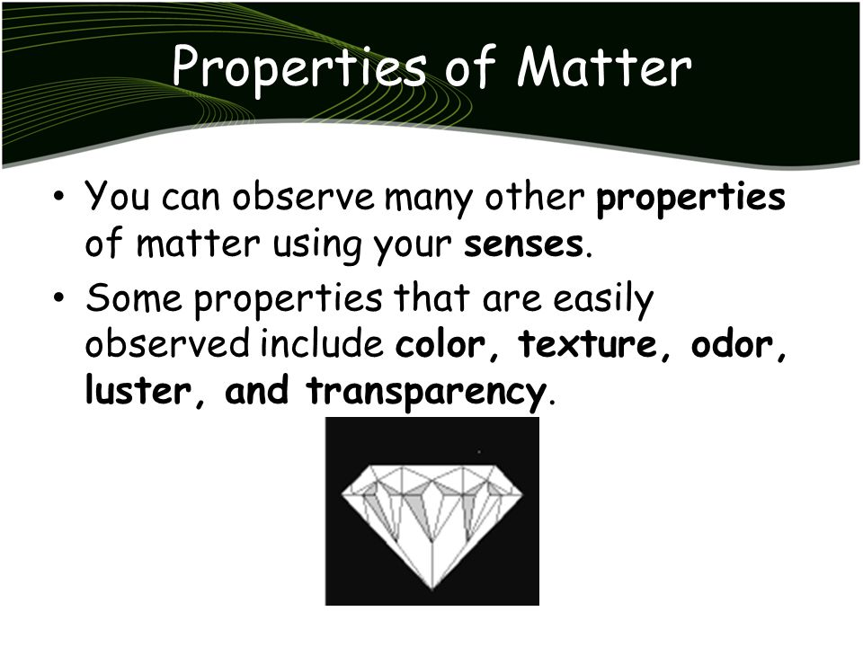 Properties of Matter You can observe many other properties of matter using your senses.