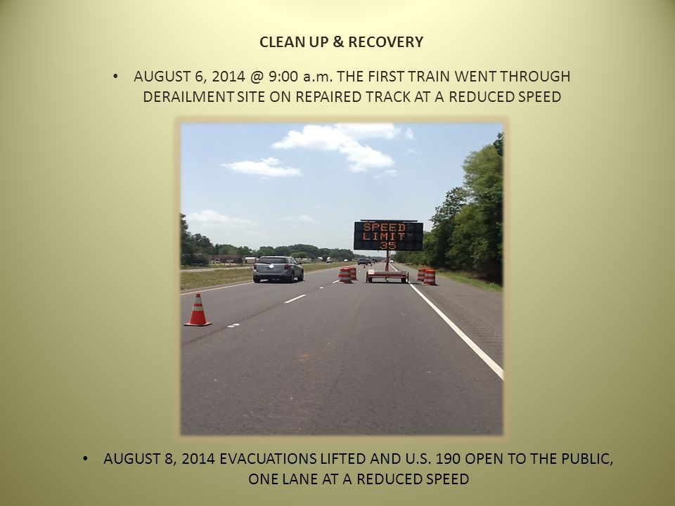 CLEAN UP & RECOVERY AUGUST 6, 2014 @ 9:00 a.m. THE FIRST TRAIN WENT THROUGH DERAILMENT SITE ON REPAIRED TRACK AT A REDUCED SPEED.
