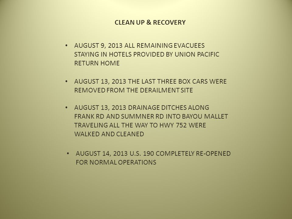 CLEAN UP & RECOVERY AUGUST 9, 2013 ALL REMAINING EVACUEES STAYING IN HOTELS PROVIDED BY UNION PACIFIC RETURN HOME.