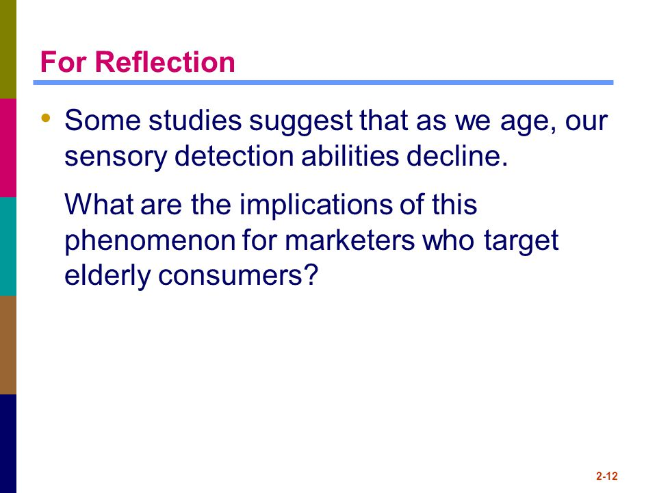 For Reflection Some studies suggest that as we age, our sensory detection abilities decline.