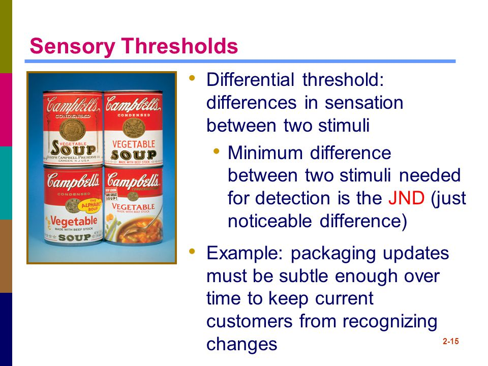 Sensory Thresholds Differential threshold: differences in sensation between two stimuli.
