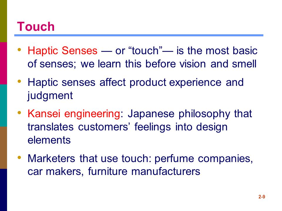Touch Haptic Senses — or touch — is the most basic of senses; we learn this before vision and smell.