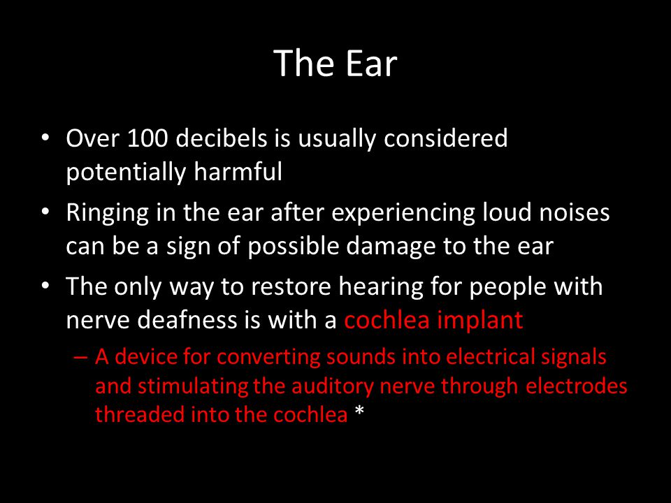 The Ear Over 100 decibels is usually considered potentially harmful