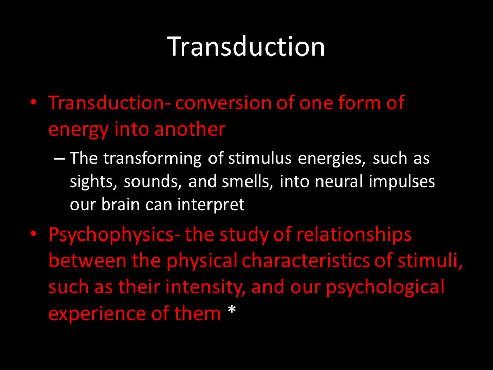 Transduction Transduction- conversion of one form of energy into another.