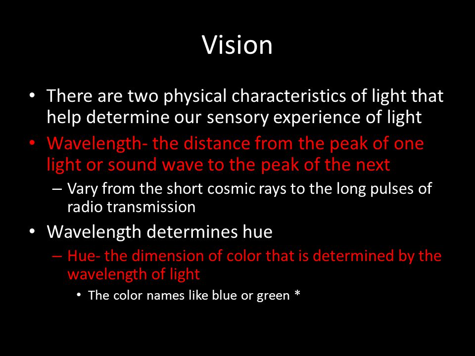 Vision There are two physical characteristics of light that help determine our sensory experience of light.