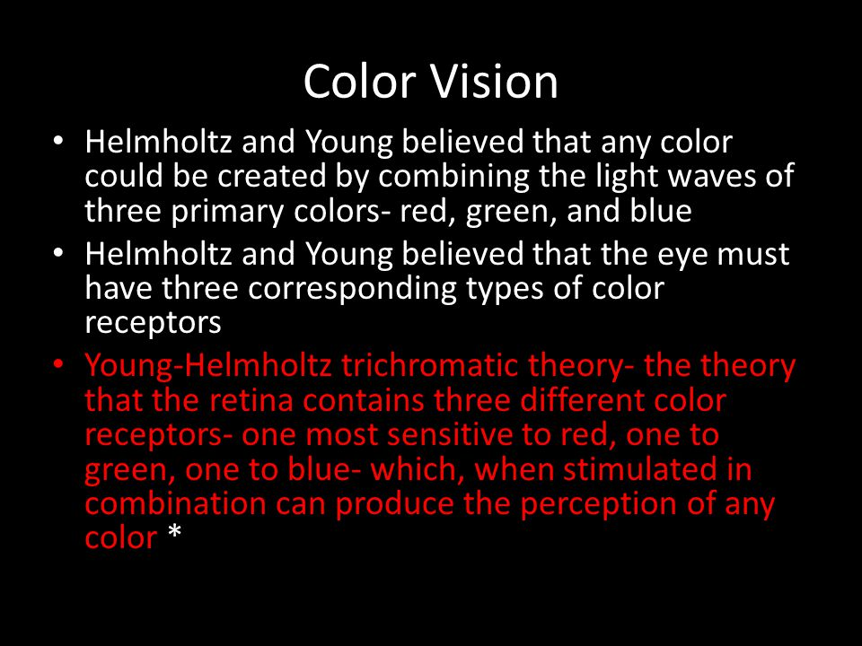 Color Vision Helmholtz and Young believed that any color could be created by combining the light waves of three primary colors- red, green, and blue.