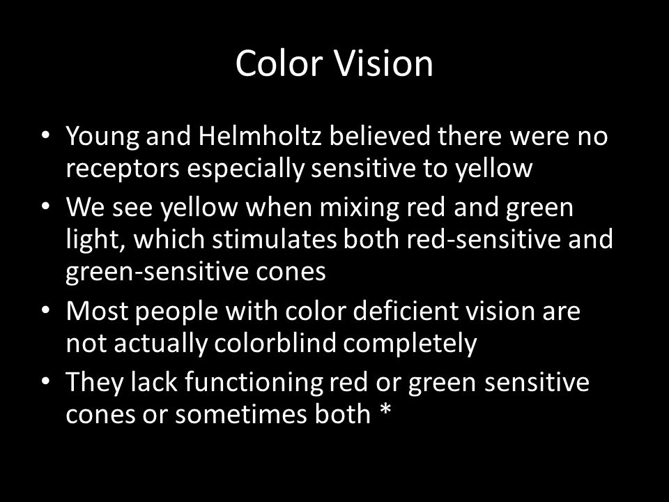 Color Vision Young and Helmholtz believed there were no receptors especially sensitive to yellow.
