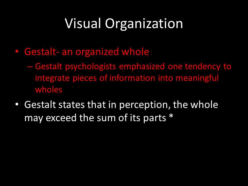 Visual Organization Gestalt- an organized whole