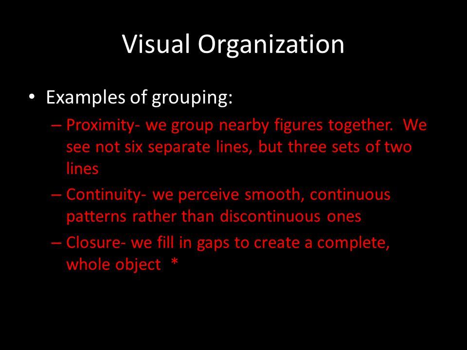 Visual Organization Examples of grouping: