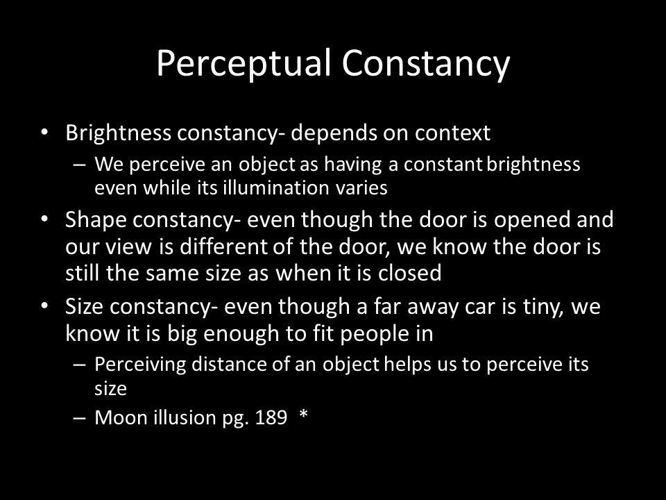 Perceptual Constancy Brightness constancy- depends on context