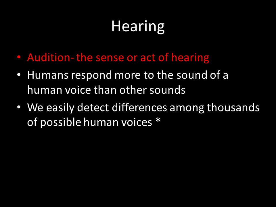 Hearing Audition- the sense or act of hearing