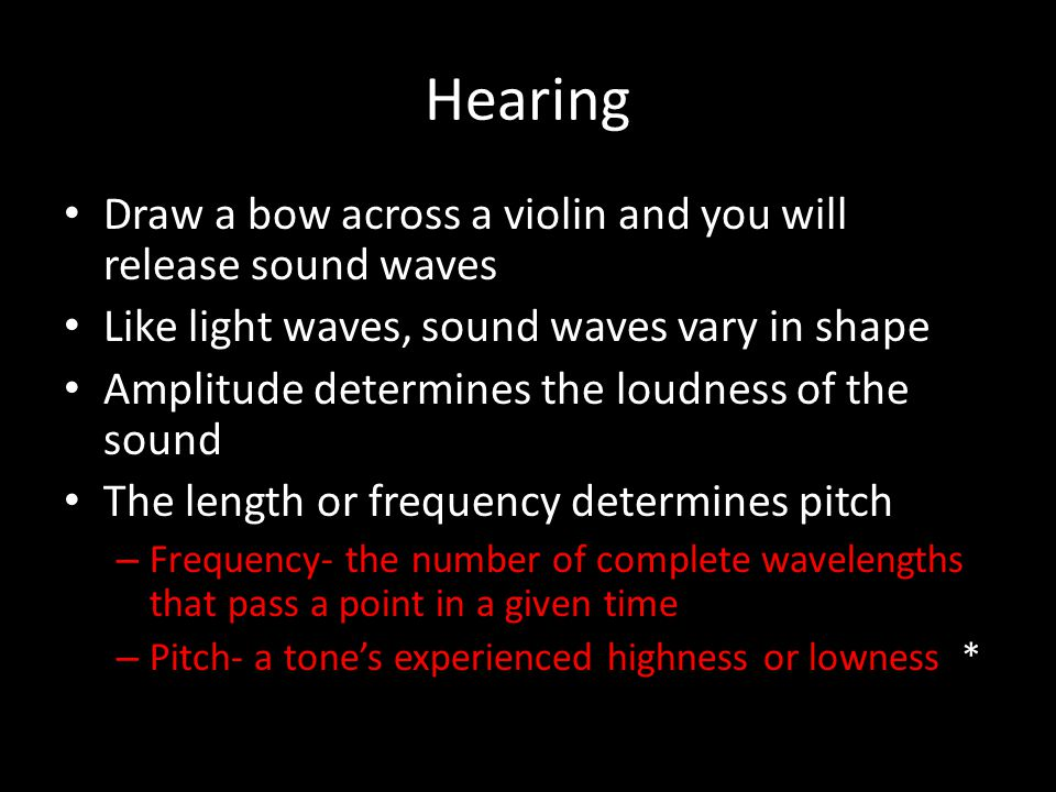 Hearing Draw a bow across a violin and you will release sound waves