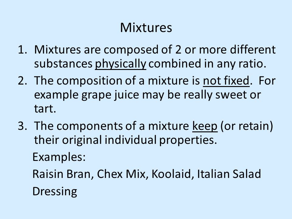 Mixtures Mixtures are composed of 2 or more different substances physically combined in any ratio.