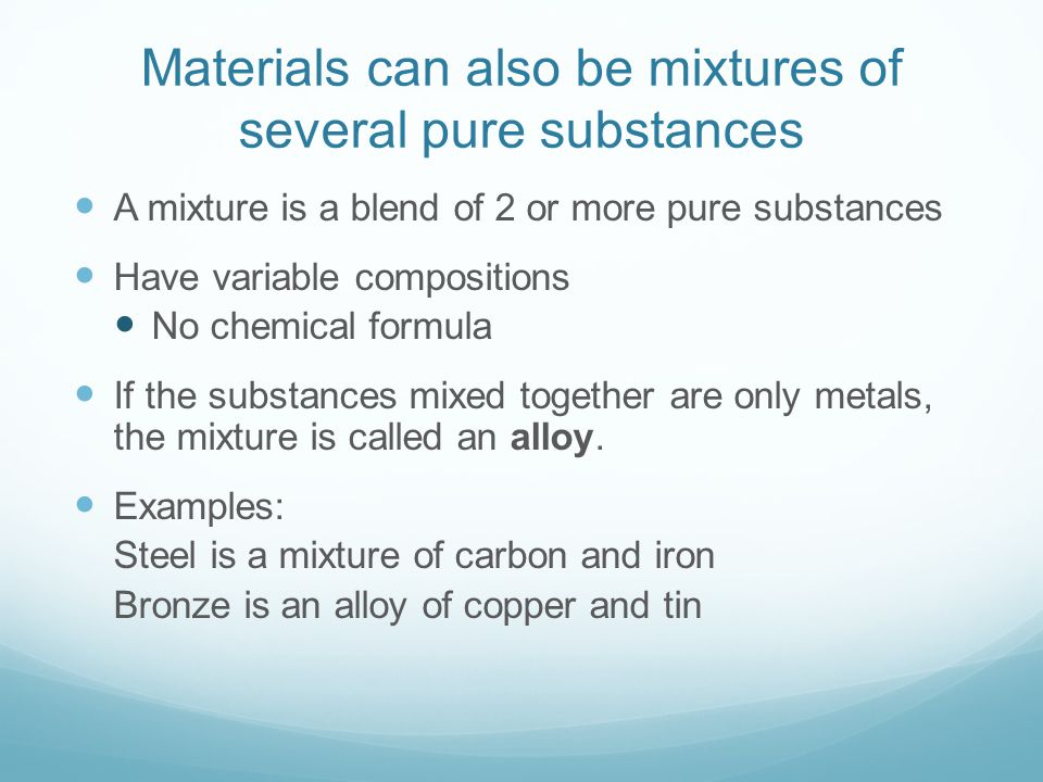 Materials can also be mixtures of several pure substances