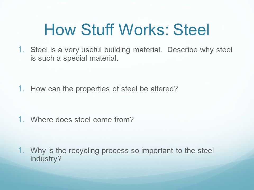 How Stuff Works: Steel Steel is a very useful building material. Describe why steel is such a special material.