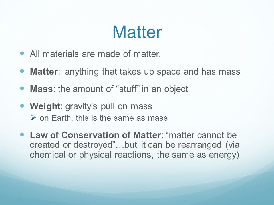 Matter All materials are made of matter.