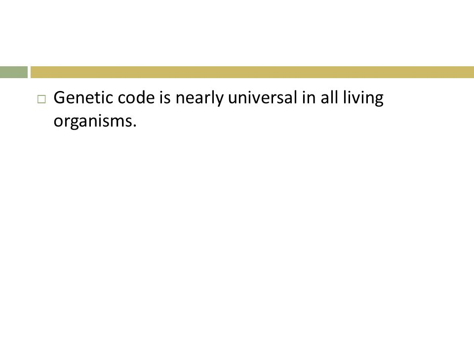Genetic code is nearly universal in all living organisms.