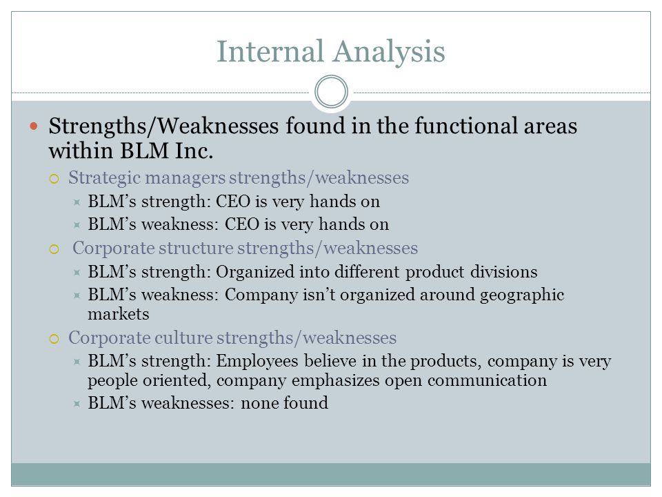 Internal Analysis Strengths/Weaknesses found in the functional areas within BLM Inc. Strategic managers strengths/weaknesses.