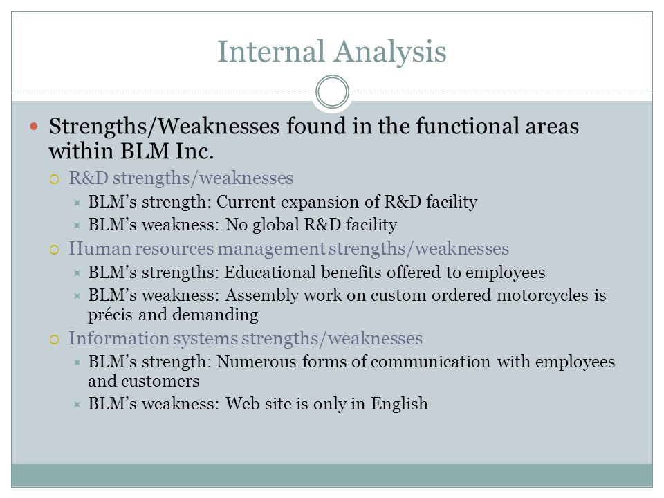 Internal Analysis Strengths/Weaknesses found in the functional areas within BLM Inc. R&D strengths/weaknesses.