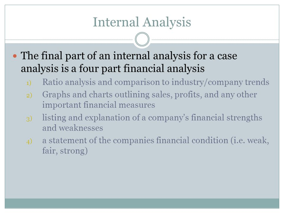 Internal Analysis The final part of an internal analysis for a case analysis is a four part financial analysis.