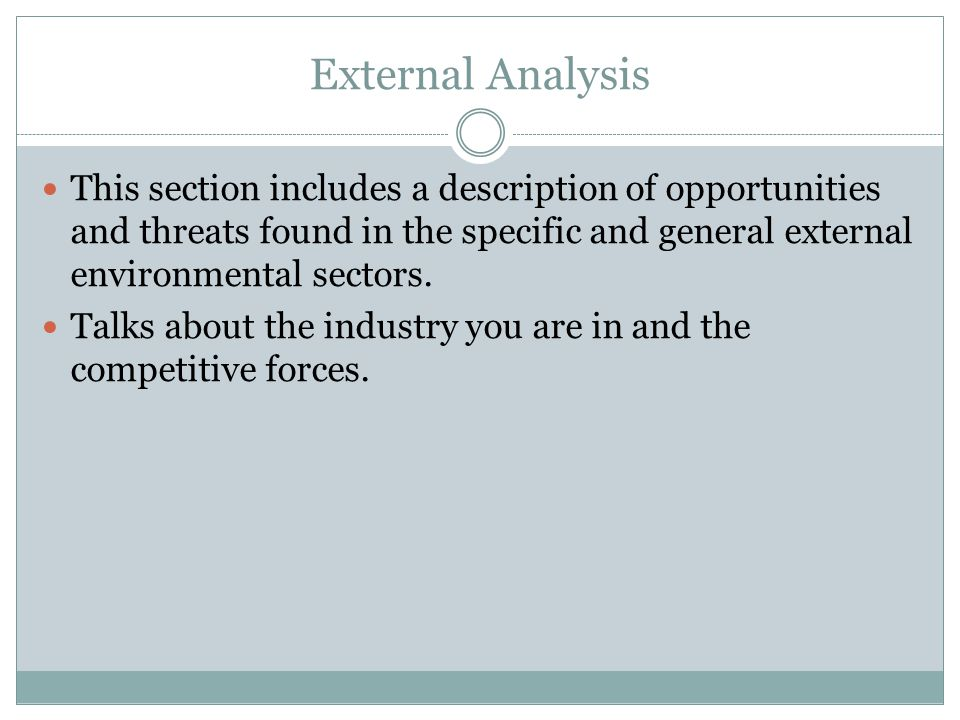 External Analysis This section includes a description of opportunities and threats found in the specific and general external environmental sectors.