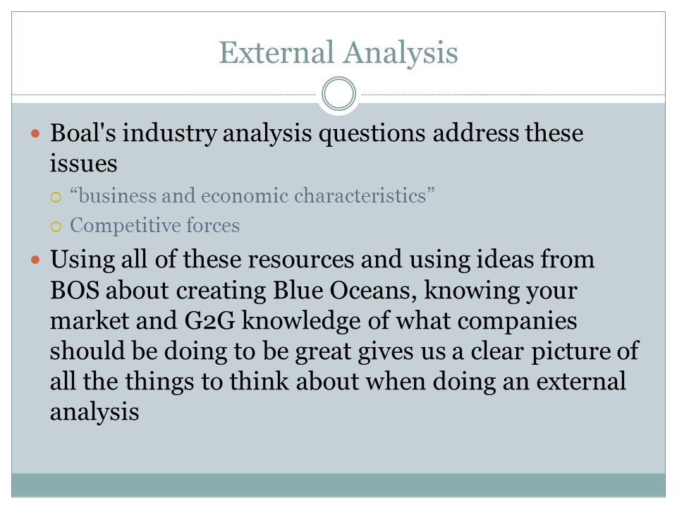 External Analysis Boal s industry analysis questions address these issues. business and economic characteristics