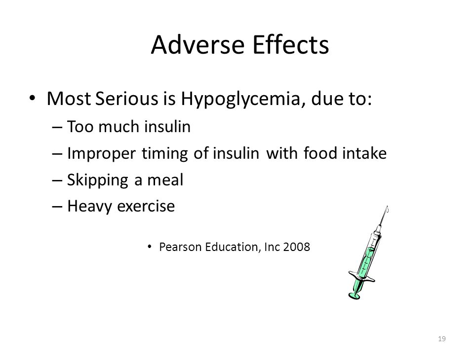 Adverse Effects Most Serious is Hypoglycemia, due to: Too much insulin