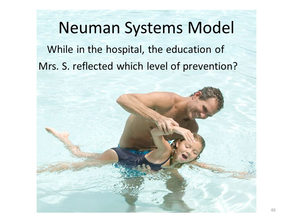 Neuman Systems Model While in the hospital, the education of