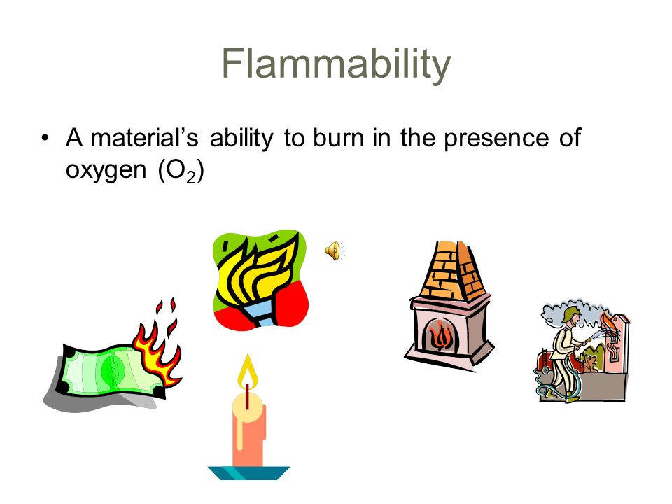 Flammability A material's ability to burn in the presence of oxygen (O2)