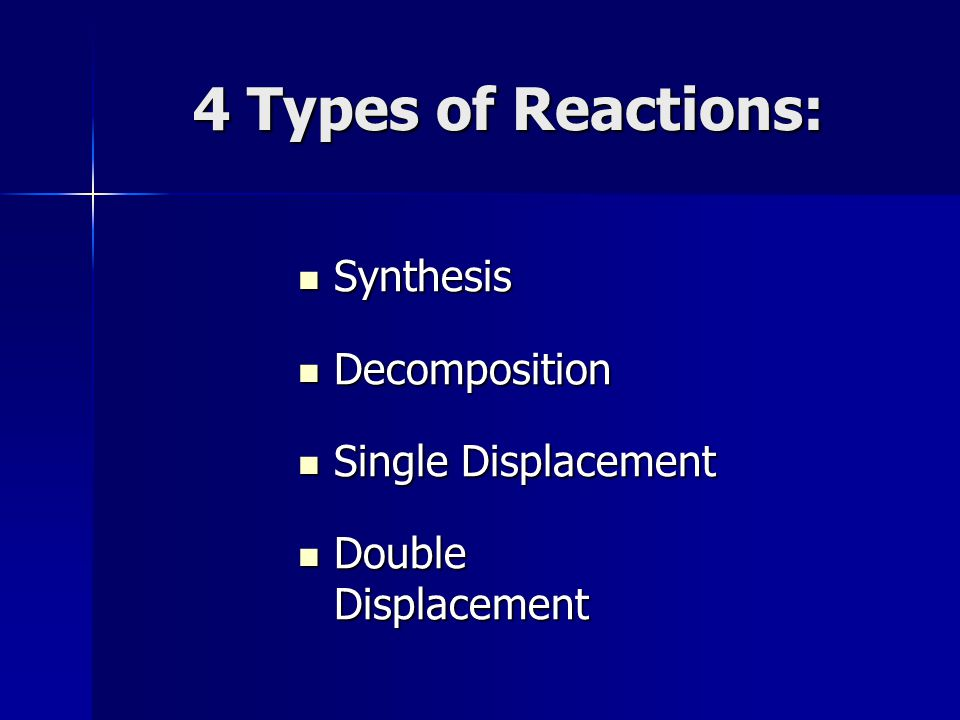4 Types of Reactions: Synthesis Decomposition Single Displacement