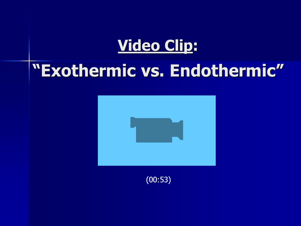 Video Clip: Exothermic vs. Endothermic