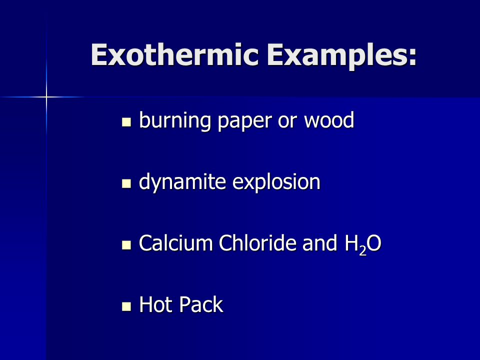 Exothermic Examples: burning paper or wood dynamite explosion