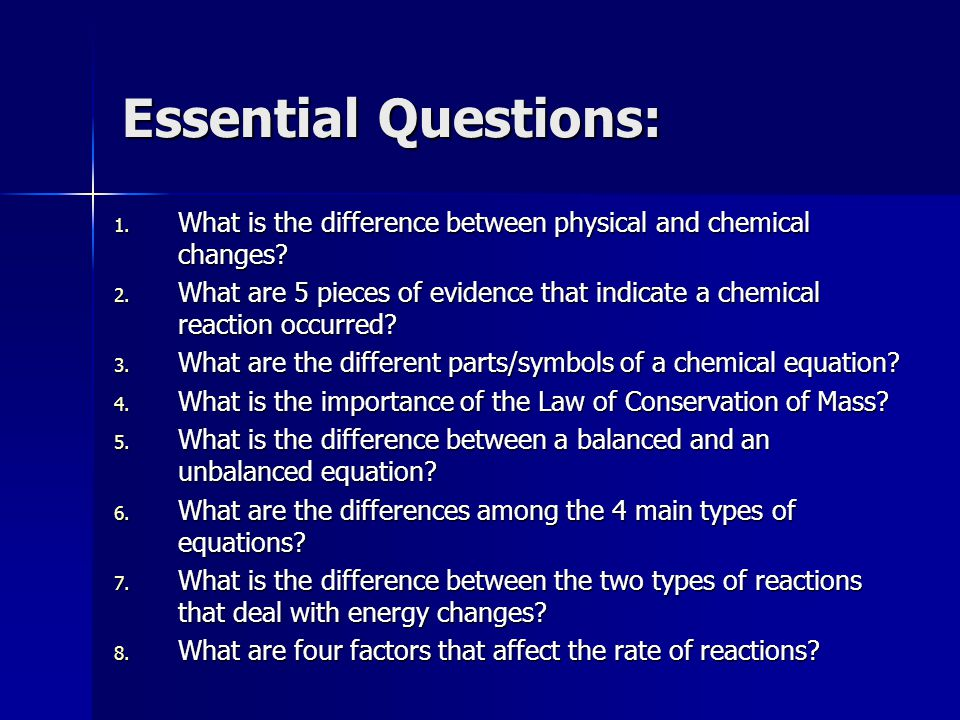 Essential Questions: What is the difference between physical and chemical changes