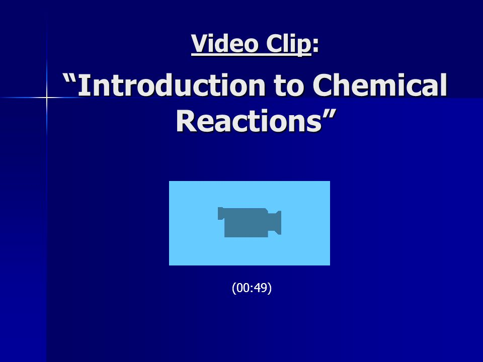 Video Clip: Introduction to Chemical Reactions