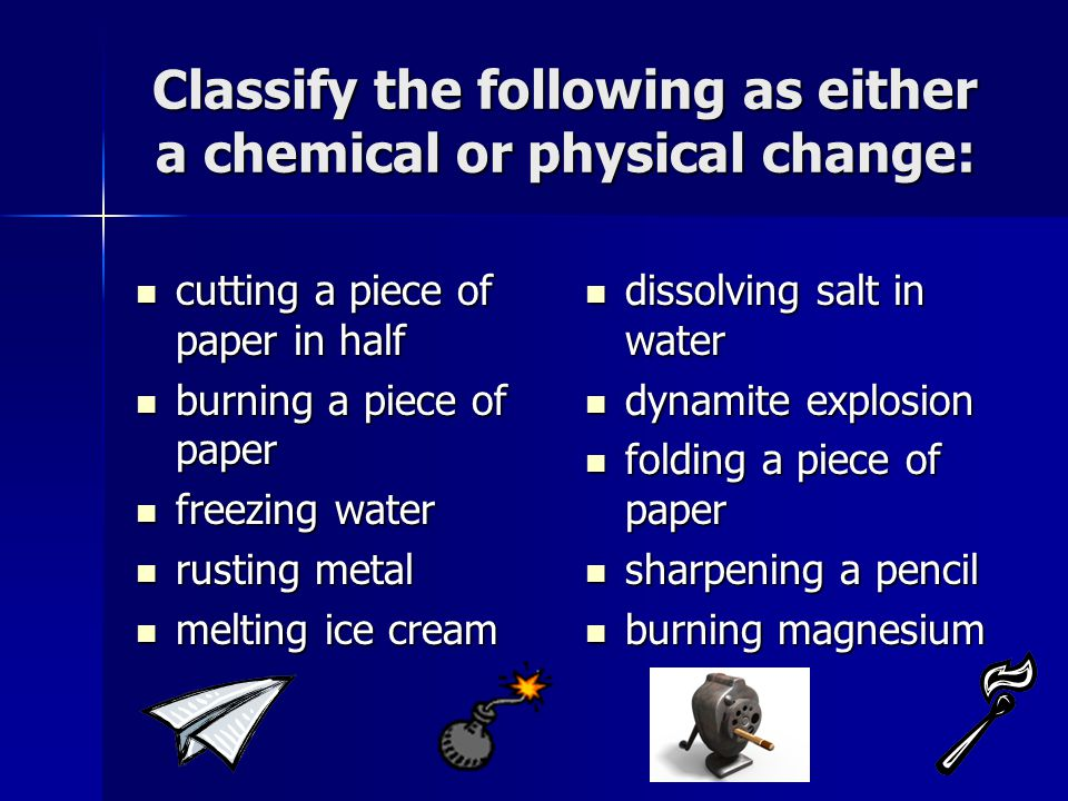 Classify the following as either a chemical or physical change: