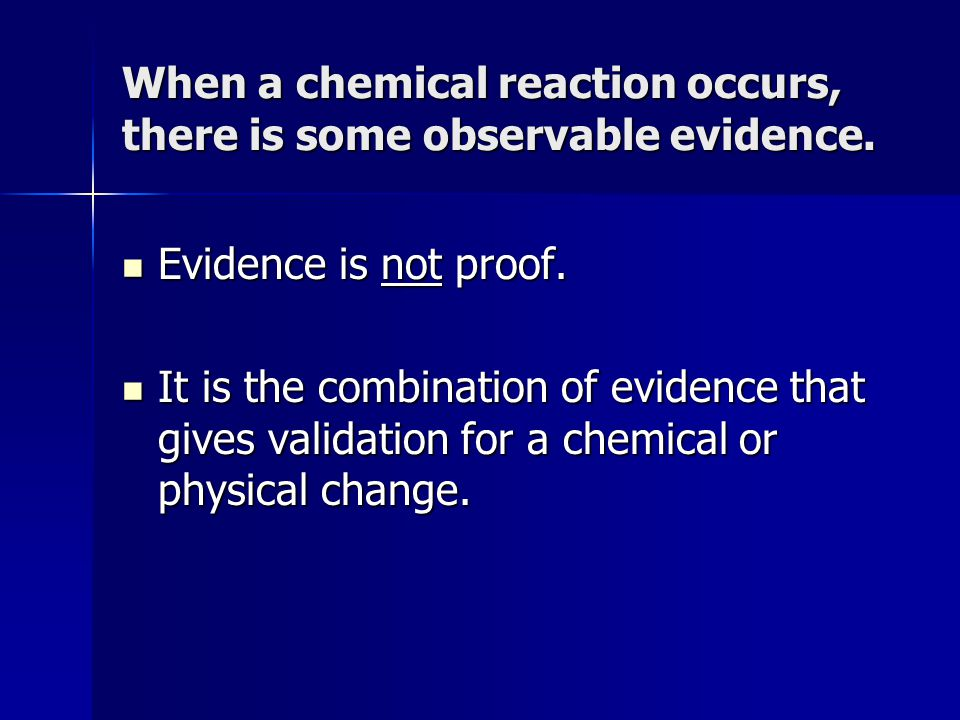 When a chemical reaction occurs, there is some observable evidence.